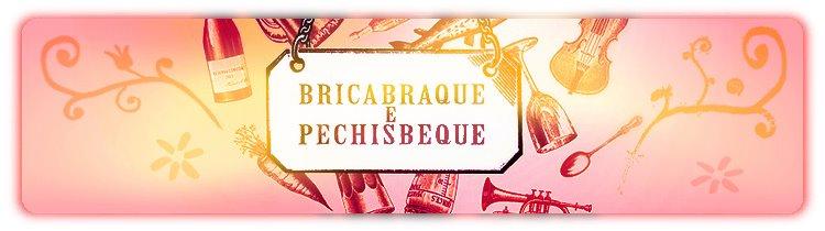 Bricabraque e Pechisbeque