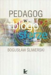 Bogusław Śliwerski. Pedagog w blogosferze.