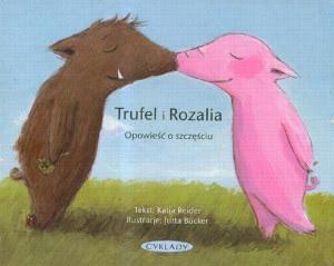 Katja Reider, Jutta Bucker. Rozalia i Trufel. Opowieść o miłości. Trufel i Rozalia. Opowieść o szczęściu.