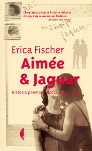 Erica Fischer. Aimée & Jaguar. Historia pewnej miłości, Berlin 1943.