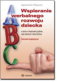 Agnieszka Wypych. Wspieranie werbalnego rozwoju dziecka w oparciu o eksperymenty językowe, tropy stylistyczne i dobrą literaturę. Ćwiczenia terapeutyc