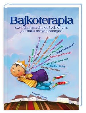 Bajkoterapia, czyli dla małych i dużych o tym, jak bajki mogą pomagać.
