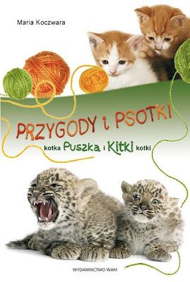 Maria Koczwara. Przygody i psotki kotka Puszka i Kitki kotki.