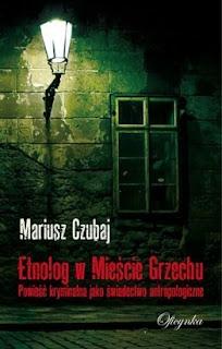 Mariusz Czubaj. Etnolog w Mieście Grzechu.