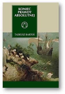 Tadeusz Bartoś. Koniec prawdy absolutnej. Tomasz z Akwinu w epoce późnej nowoczesności.