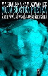 Magdalena Samozwaniec. Moja siostra poetka. Wybór wierszy Marii Pawlikowskiej-Jasnorzewskiej.