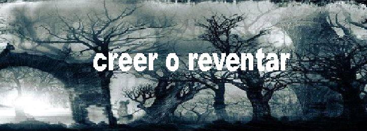 Creer o Reventar