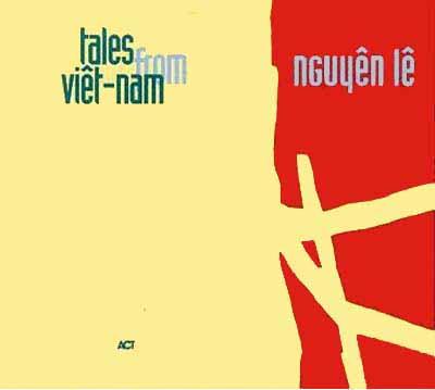 Ce que vous écoutez  là tout de suite - Page 23 Nguyen+Le+-+Tales+From+Viet-Nam+(1995)