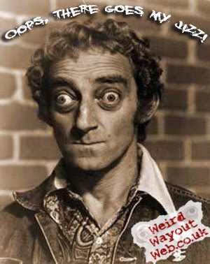 IMAGE: Marty Feldman jizzed his pants