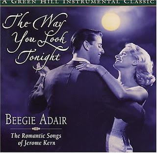 Beegie Adair The Way You Look Tonight: The Romantic Songs of Jerome Kern