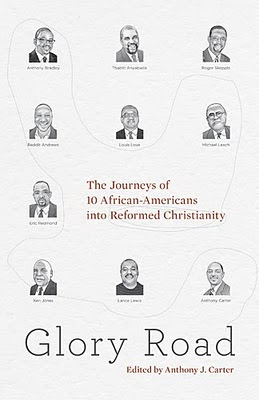 Glory Road: The Journeys of Ten African-Americans into Reformed Christianity
