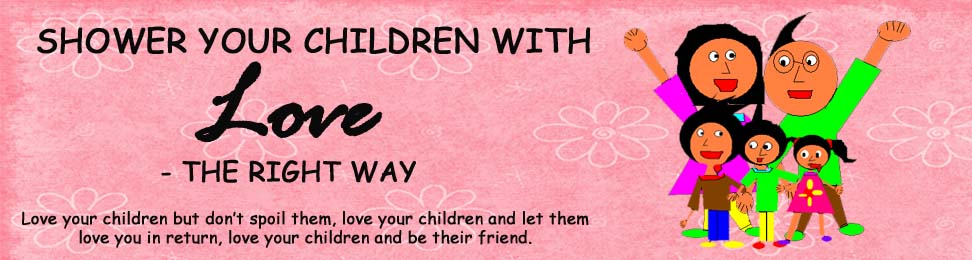 Shower Your Children With Love - The Right Way