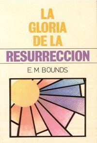 La Gloria de la Resurrección - E. M. Bounds La+gloria+de+la+resurreci%C3%B3n+-+E.M.+Bounds