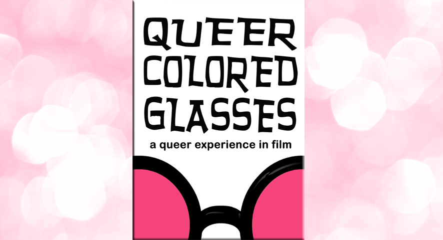Queer Colored Glasses: A Queer Experience In Film
