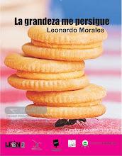 La grandeza me persigue. Leonardo Morales