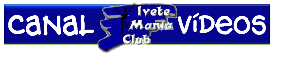 Canal Ivete Mania Club Vídeos