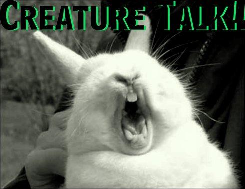 Creature Talk!!