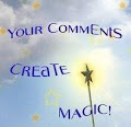 YOUR COMMENTS CREATE MAGIC