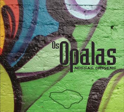 Os Opalas Nossas origens