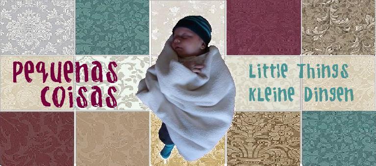 Pequenas Coisas - Little Things, Kleine Dingen