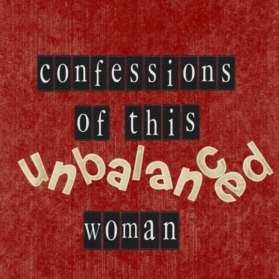 Confessions Of This Unbalanced Woman