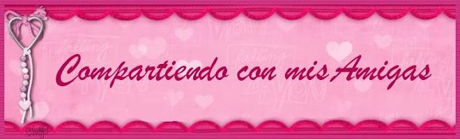 ♥ Compartiendo con mis amigas ♥