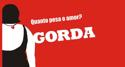 GORDA | De quinta a domingo, no Teatro das Artes, no Rio.