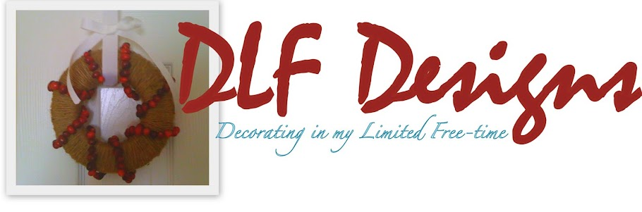 DLF Designs (Decorating in my Limited Free-time)