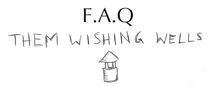 FAQ them wishing wells