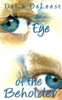 EYE OF THE BEHOLDER by Delia DeLeest