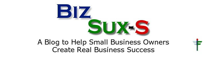 Biz Sux-S - A Daily Blog Helping Small Business Owners Create Real Business Success