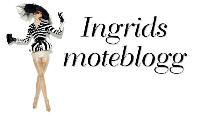 Ingrids Moteblogg