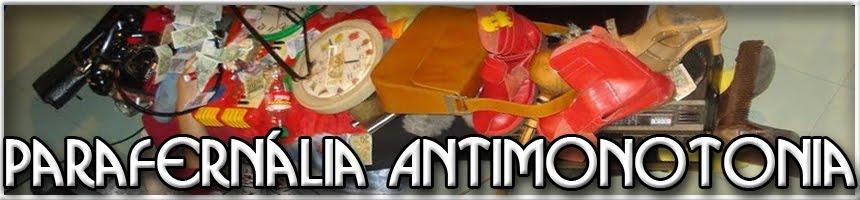 Parafernalia Antimonotonia