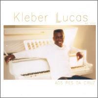 Kleber Lucas – Aos Pés Da Cruz