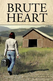 Brute Heart, a novel by Ginger Dehlinger