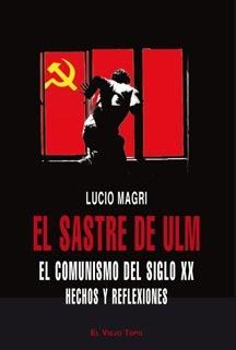 """""""El sastre de Ulm (El comunismo del siglo XX - Hechos y Reflexiones)"""" - libro de Lucio Magri - (a modo de historia del PCI) - año 2009 - Muy Interesante Ulm"""
