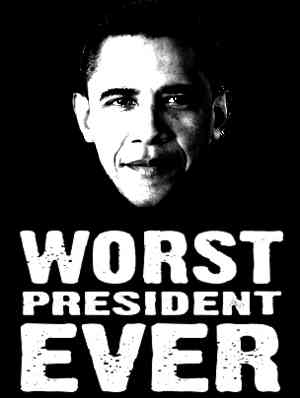 obama is the worse president ever