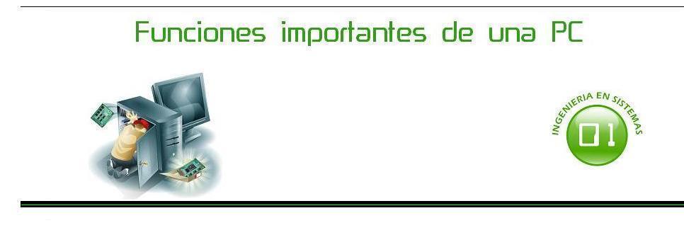 FUNCIONES IMPORTANTES DE UNA  PC