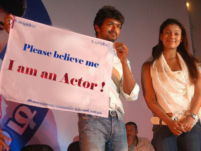 Vijay is an actor!!!!LOL. This guy is a funny bloke.