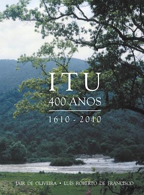 Itu - 400 Anos / 1610 - 2010 / Jair de Oliveira - Luís Roberto de Francisco