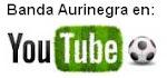 Banda Aurinegra ahora también en You Tube.