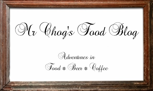 Mr Chog's Food Blog - Adventures in Food * Beer * Coffee