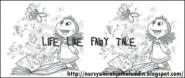 LIFE LIKE FAIRY TALE