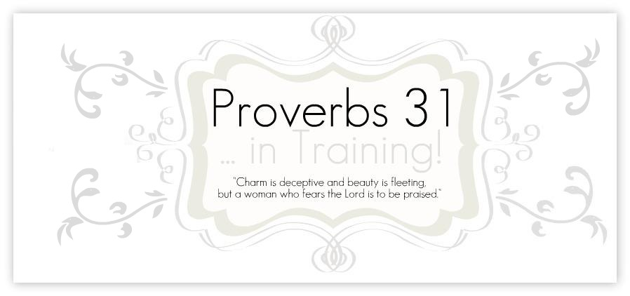 Proverbs 31... in Training!
