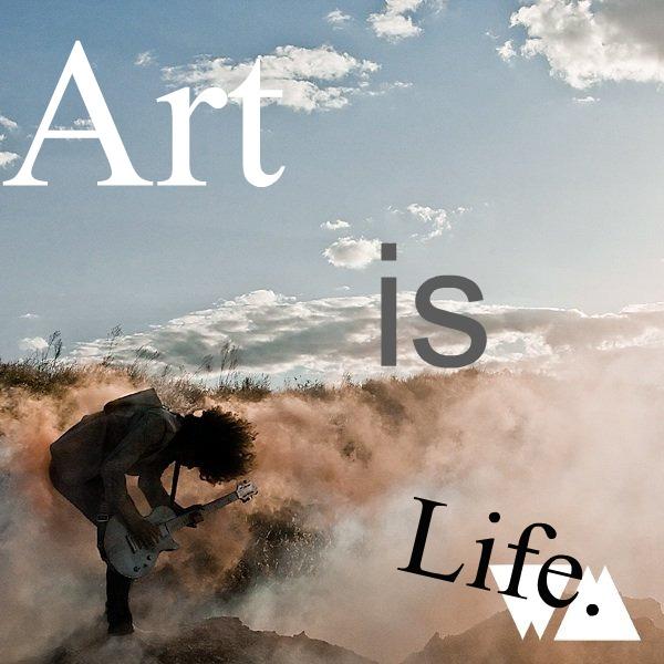 Art is life.