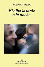 """AHORA ESTOY LEYENDO: """"El alba la tarde o la noche"""" de Yasmina Reza (Ed. : Anagrama)"""