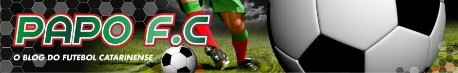Papo F.C. - O Blog sobre o Futebol Catarinense
