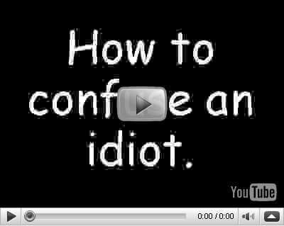 How to confuse an idiot. Youtube