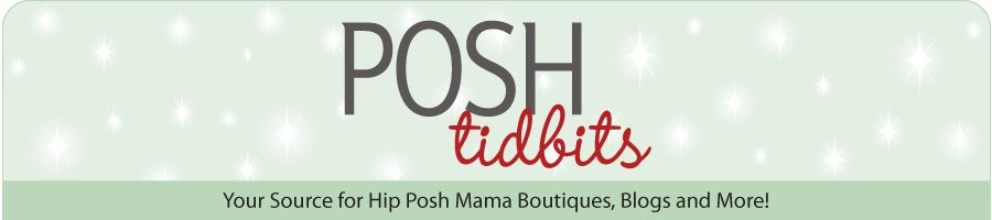 Poshtidbits, sister site to PoshMama.com