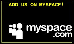 Join us on Myspace (myspace blog updated daily)